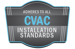 Follows all CVAC installation Standards